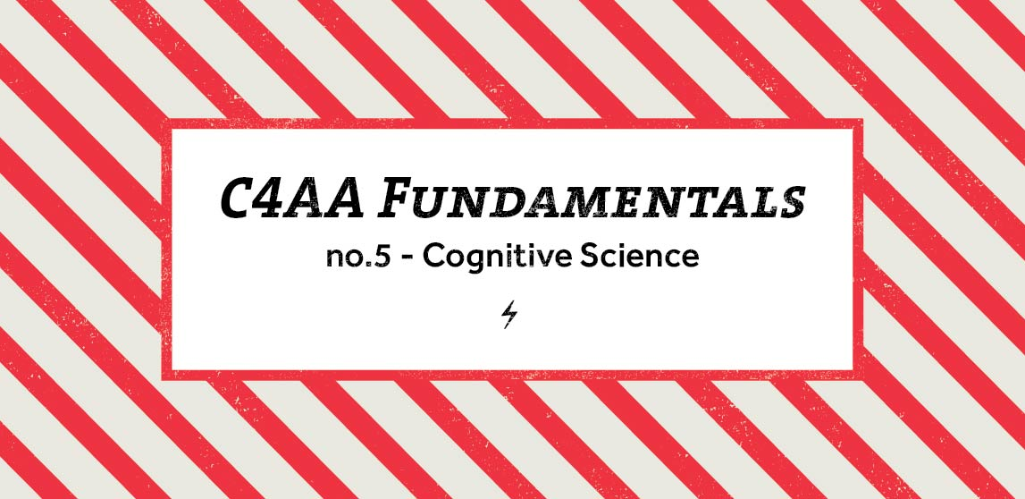 C4AA Fundamentals #5 - Cognitive Science