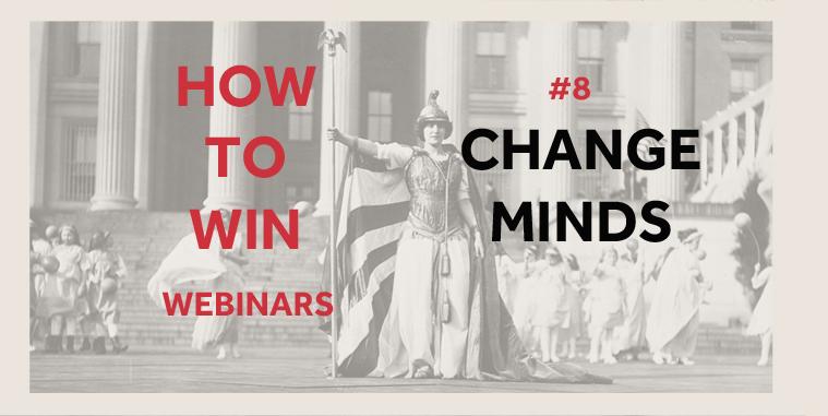 How to Win Webinars: #8 Change Minds